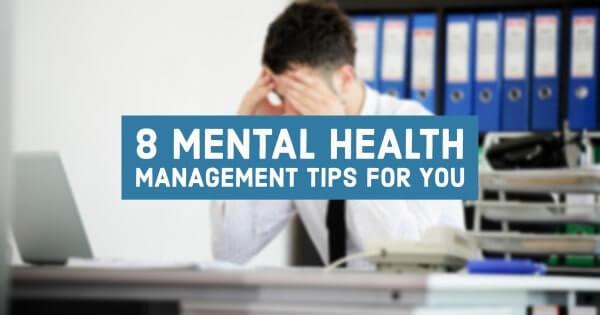 8 Mental Health Management Tips For You