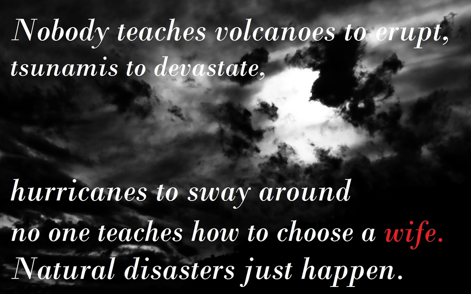 No One Teaches How To Choose A Wife Natural Disasters Just Happen