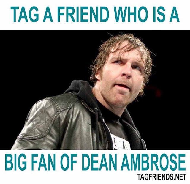 Tag A Friend Who Is A Big Fan Of DEAN AMBROSE