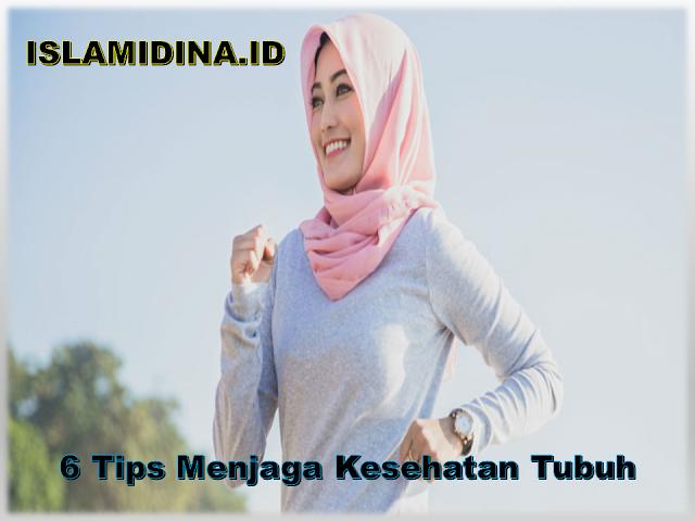 6 Tips Menjaga Kesehatan Tubuh -islamidina