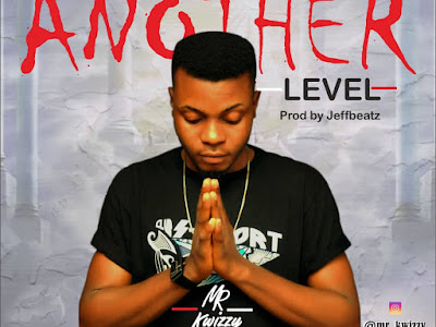 DOWNLOAD MP3: Mr Kwizzy - Another Level | @Mr_Kwizzy