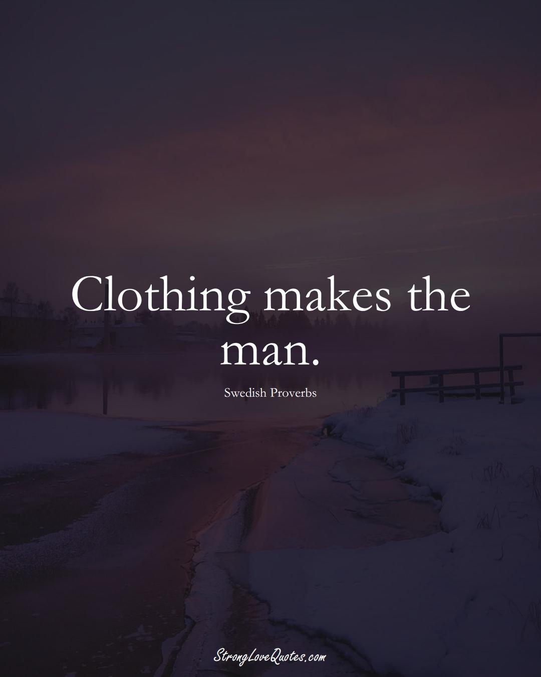 Clothing makes the man. (Swedish Sayings);  #EuropeanSayings