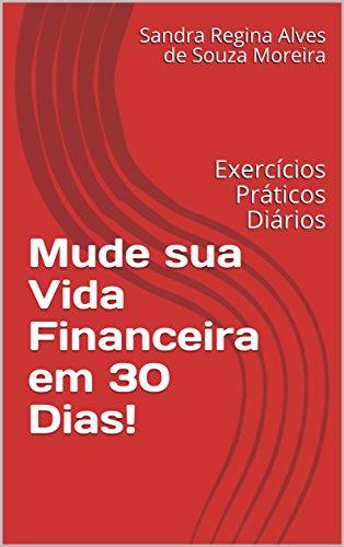 Mude sua Vida Financeira em 30 Dias!: Exercícios Práticos Diários