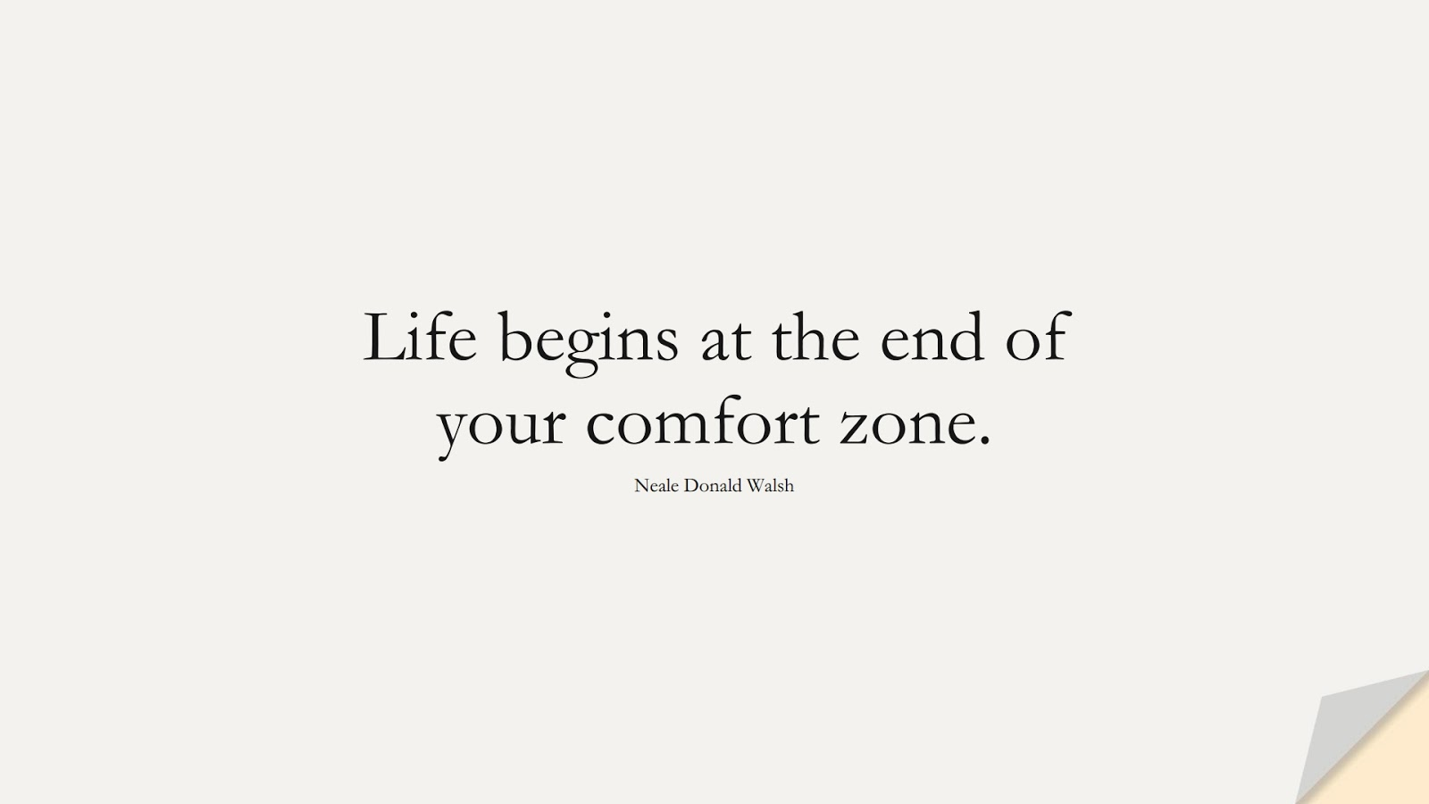 Life begins at the end of your comfort zone. (Neale Donald Walsh);  #MotivationalQuotes