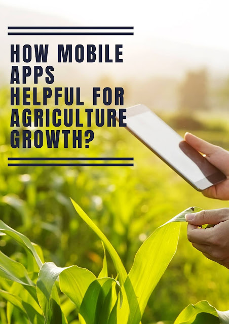 How Mobile Apps Helpful For Agriculture Growth?
