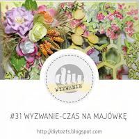 http://diytozts.blogspot.com/2018/05/31-wyzwanie-czas-na-majowke.html