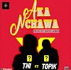 MUSIC: TNI Ft Topik – Aka Nchawa