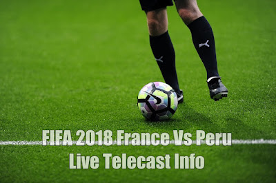 FIFA 2018 France Vs Peru Live Telecast Info