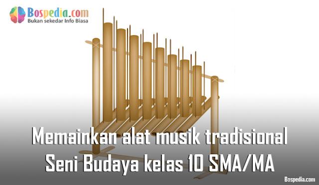 Materi Memainkan alat musik tradisional Mapel Seni Budaya kelas 10 SMA/MA
