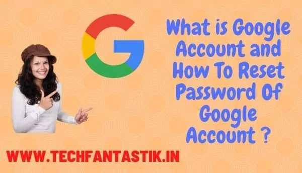 What is Google Account and How To Reset Password Of Google Account ?