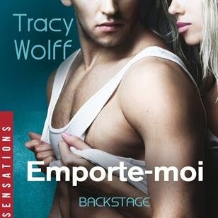 Backstage, tome 3 : Emporte-Moi de Tracy Wolff