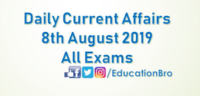 Daily Current Affairs 8th August 2019 For All Government Examinations