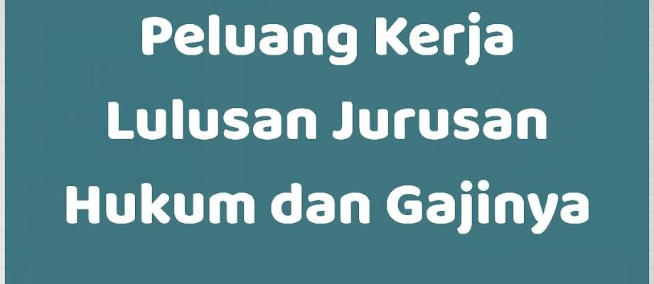 Peluang Kerja Lulusan Jurusan Hukum dan Gajinya