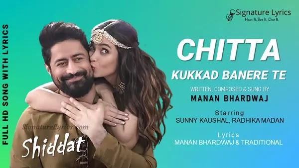 Chitta Kukkad Lyrics - Shiddat   Manan Bhardwaj   Punjabi Folk Song