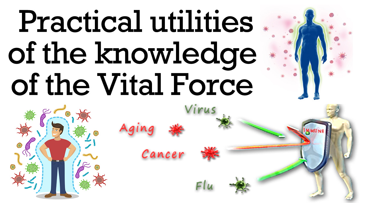 Practical utilities of the knowledge of the Vital Force