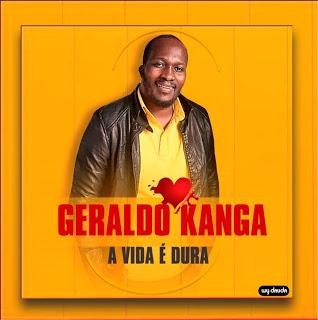 Geraldo Kanga - A Vida  É Dura