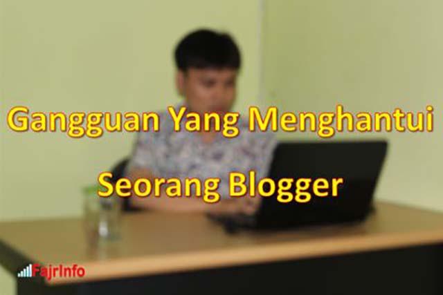 Ketahuilah Beberapa Gangguan Yang Sering Menghantui Blogger