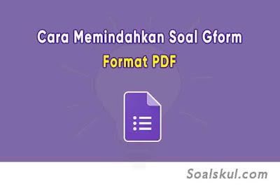 Cara Memindahkan Soal Google Form ke PDF di HP & Laptop