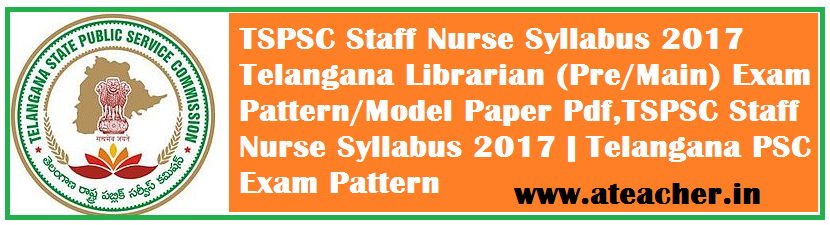 TSPSC-Telangana-2017-staff-Nurse-Librarian-Pre-Main-Exam-Pattern-Model-Paper-Pdf-Syllabus-Telangana-Exam-Pattern-tspscgovin