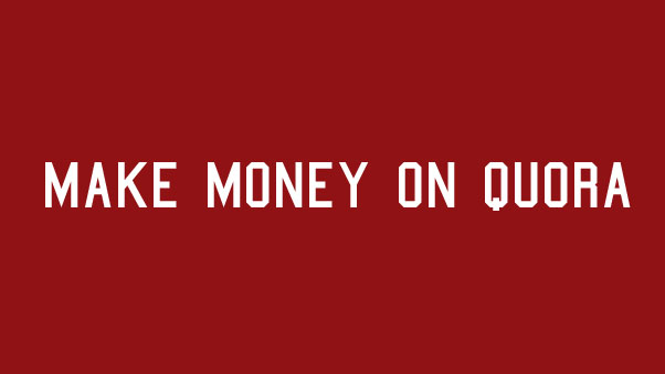 How to earn money from Quora?  How to make money on Quora?
