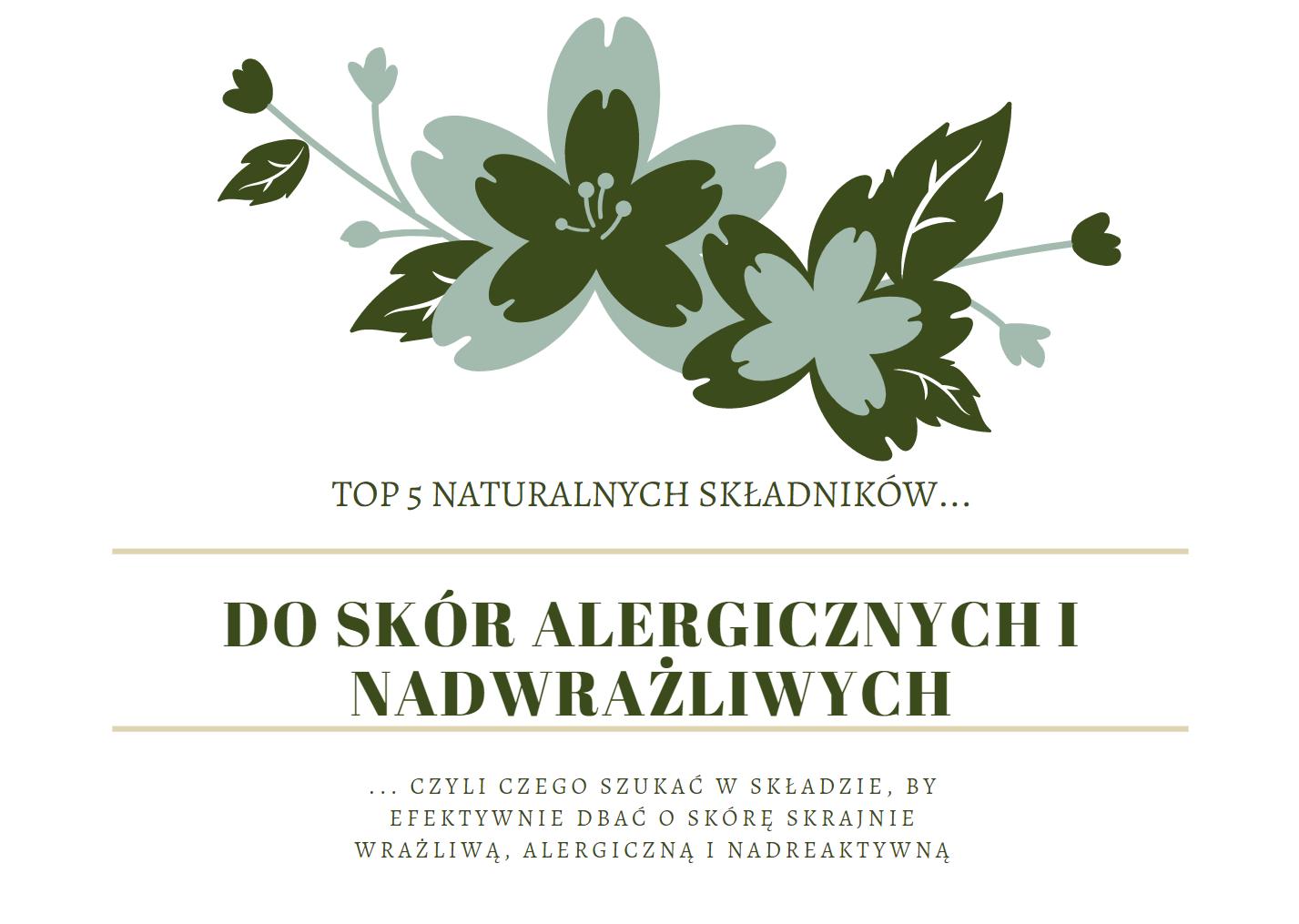 Najlepsze, naturalne składniki do skór alergicznych i nadwrażliwych - TOP 5