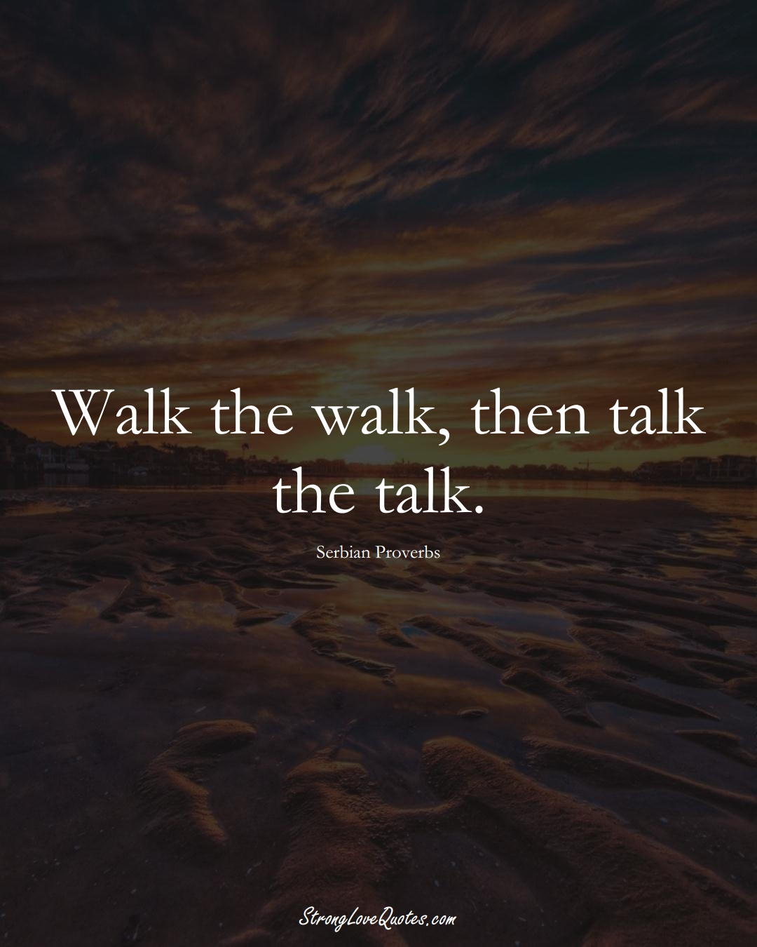 Walk the walk, then talk the talk. (Serbian Sayings);  #EuropeanSayings