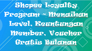 Shopee Loyalty Program ~ Menaikan Level, Keuntungan Member, Voucher Gratis Bulanan