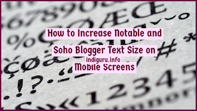 How to Increase Notable and Soho Blogger Text Size on Mobile Screens