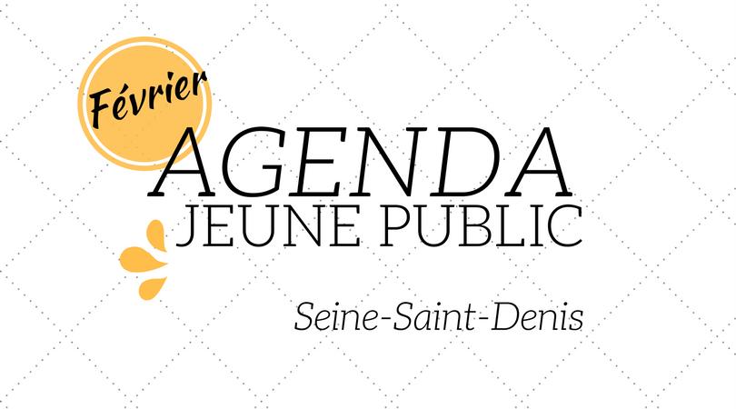 Agenda jeune public février 2017 - Seine-Saint-Denis