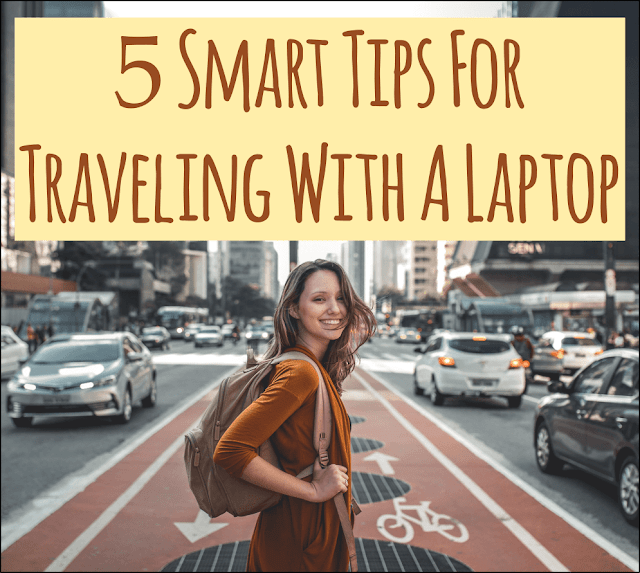 5 Smart Tips For Traveling With A Laptop