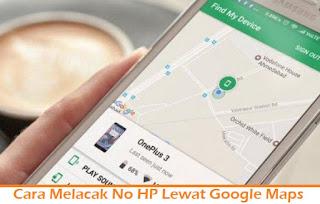 Cara Melacak No HP Lewat Google Maps di PC dan Andoid