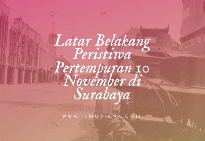 Latar Belakang Peristiwa Pertempuran 10 November di Surabaya