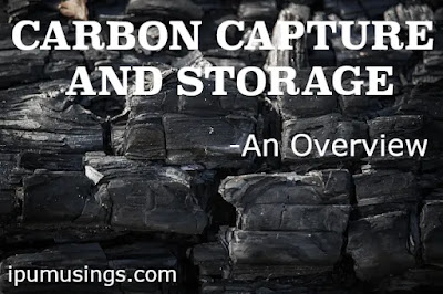 CARBON CAPTURE AND STORAGE – AN OVERVIEW (#carbon)(#chemistry)(#environment)(#ipumusings)