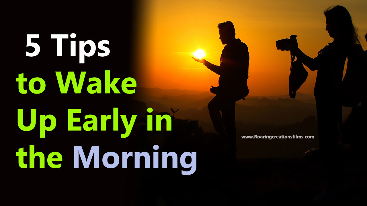 5 Tips to get up early in the morning : 5 Tips to Wake Up Early in the Morning