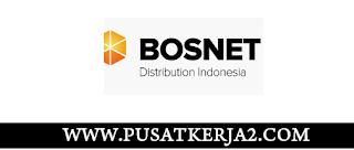 Loker Terbaru SMA SMK D3 S1 Juni 2020 PT Bosnet Distributin Indonesia