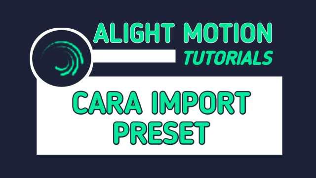 Cara Memasukkan Import Preset di Alight Motion