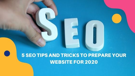 5 SEO Tips And Tricks to arrange Your website For 2020