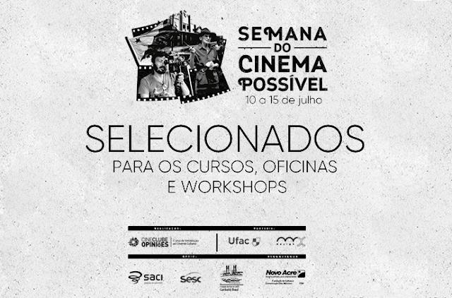 SELECIONADOS PARA OS CURSOS, OFICINAS E WORKSHOPS DA SEMANA DO CINEMA POSSÍVEL