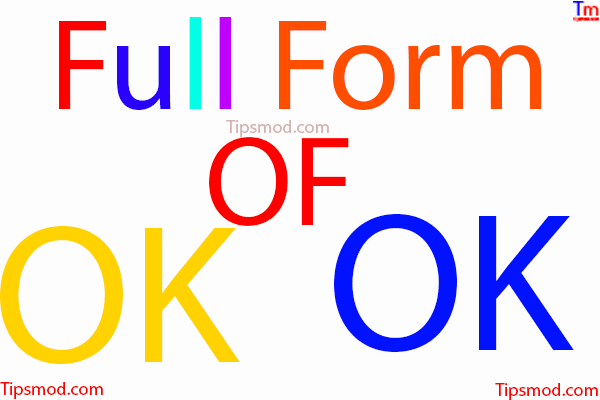 Full form of ok, what is the full form of ok, What is ok
