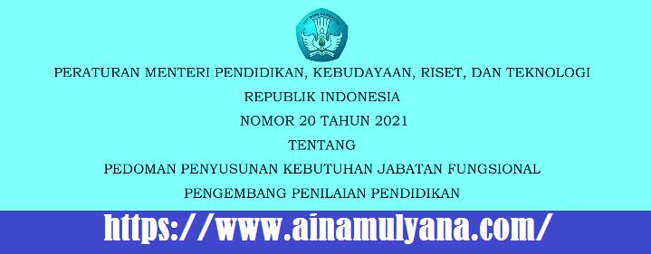 Permendikbudristek Nomor 20 Tahun 2021 Tentang Pedoman Penyusunan Kebutuhan Jabatan Fungsional Pengembang Penilaian Pendidikan