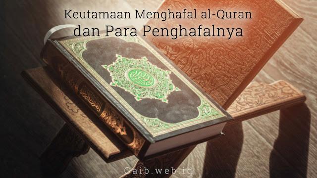 Keutamaan Menghafal al-Quran dan Para Penghafalnya