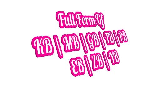Full Form of KB, MB, GB, TB, PB, EB, ZB And YB