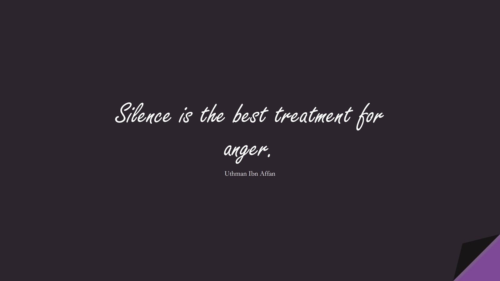 Silence is the best treatment for anger. (Uthman Ibn Affan);  #UthmanQuotes