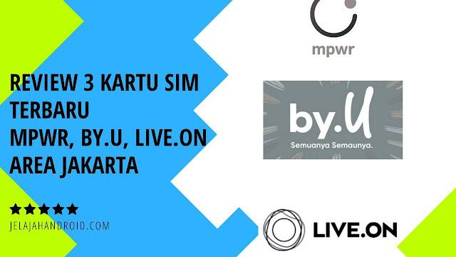 Review 3 Kartu SIM Terbaru MPWR, By.U, Dan Live.On di Jakarta