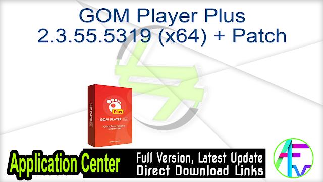 GOM Player Plus 2.3.55.5319 (x64) + Patch