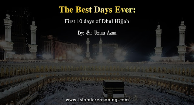 Islamic Reasoning | The best Days Ever: First 10 days of Dhul Hijjah | By: Sr. Uzma Azmi