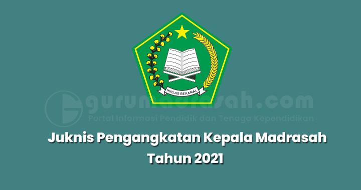 Petunjuk Teknis Seleksi dan Pengangkatan Kepala Madrasah Tahun 2021