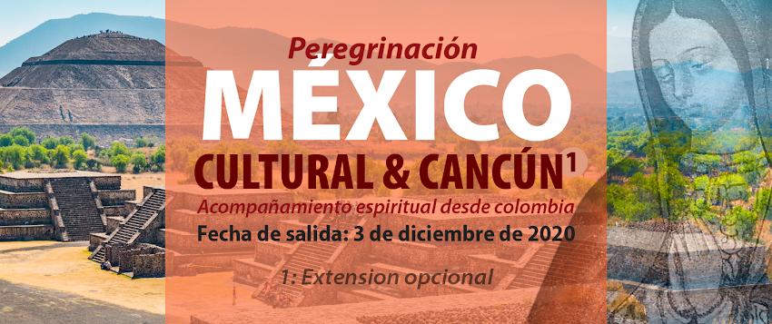 MÉXICO CULTURAL ¡2 opciones de viaje! Acompañamiento espiritual Peregrinación a La Basílica de Nuestra Señora de Guadalupe