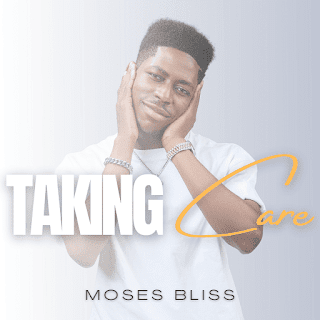 LYRICS: Moses Bliss - Taking Care