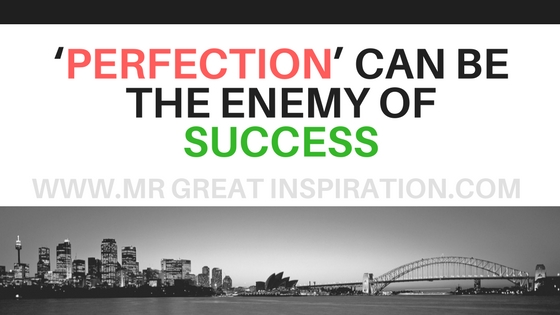'Perfection' Can Be The Enemy Of Success
